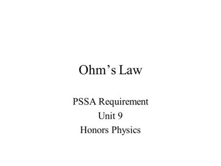 Ohm's Law PSSA Requirement Unit 9 Honors Physics.
