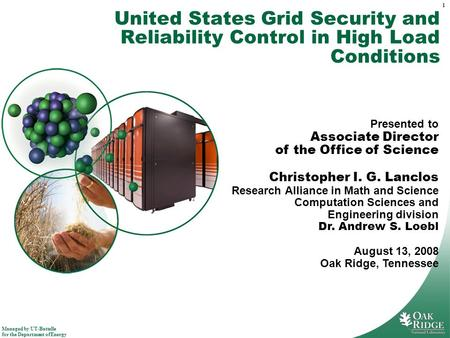 Managed by UT-Battelle for the Department of Energy 1 United States Grid Security and Reliability Control in High Load Conditions Presented to Associate.