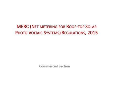 MERC (N ET METERING FOR R OOF - TOP S OLAR P HOTO V OLTAIC S YSTEMS ) R EGULATIONS, 2015 Commercial Section.