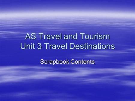 AS Travel and Tourism Unit 3 Travel Destinations Scrapbook Contents.