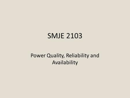 SMJE 2103 Power Quality, Reliability and Availability.