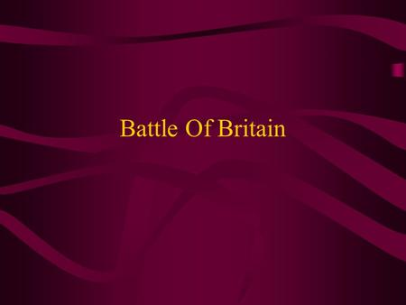 Battle Of Britain. Britain Stood Alone With the fall of France, Great Britain stood alone against the Nazis. The new British Prime minister, Winston Churchill.