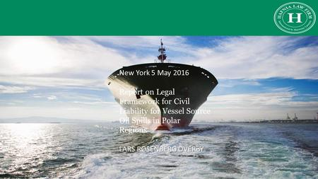 New York 5 May 2016 Report on Legal Framework for Civil Liability for Vessel Source Oil Spills in Polar Regions LARS ROSENBERG OVERBY.