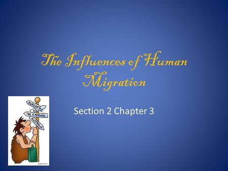 The Influences of Human Migration Section 2 Chapter 3.