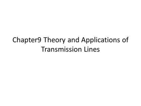 Chapter9 Theory and Applications of Transmission Lines.