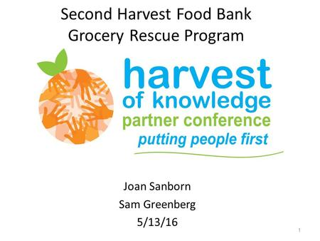 Second Harvest Food Bank Grocery Rescue Program Joan Sanborn Sam Greenberg 5/13/16 1.