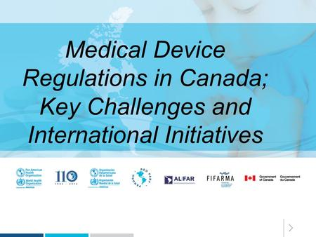 Medical Device Regulations in Canada; Key Challenges and International Initiatives.