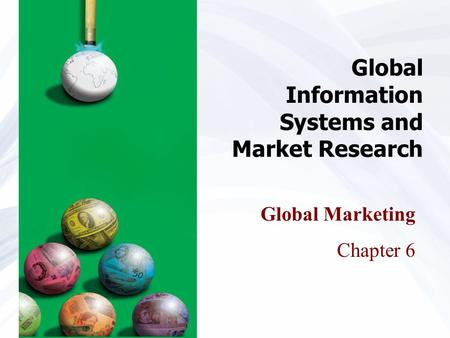 Global Information Systems and Market Research Global Marketing Chapter 6.