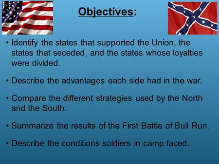 Identify the states that supported the Union, the states that seceded, and the states whose loyalties were divided. Describe the advantages each side had.