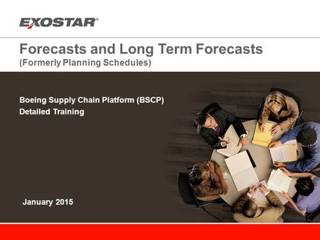 Forecasts and Long Term Forecasts (Formerly Planning Schedules) Boeing Supply Chain Platform (BSCP) Detailed Training January 2015.