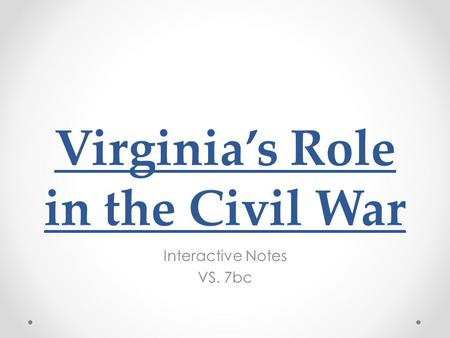 Virginia's Role in the Civil War Interactive Notes VS. 7bc.