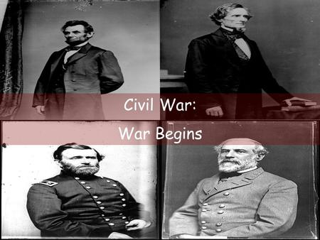 Civil War: War Begins. Crisis! Seven states had seceded prior to Lincoln's inauguration.