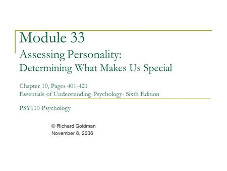 Module 33 Assessing Personality: Determining What Makes Us Special Chapter 10, Pages 401-421 Essentials of Understanding Psychology- Sixth Edition PSY110.