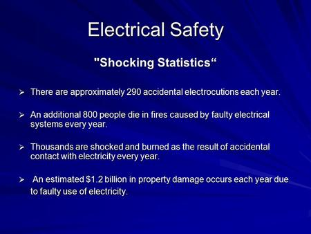 "Electrical Safety Shocking Statistics""  There are approximately 290 accidental electrocutions each year.  An additional 800 people die in fires caused."