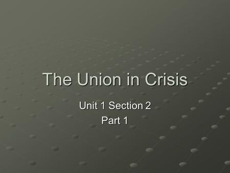 The Union in Crisis Unit 1 Section 2 Part 1. A. Expansion and Slavery The gold rush caused California to be considered for statehood Argument over whether.