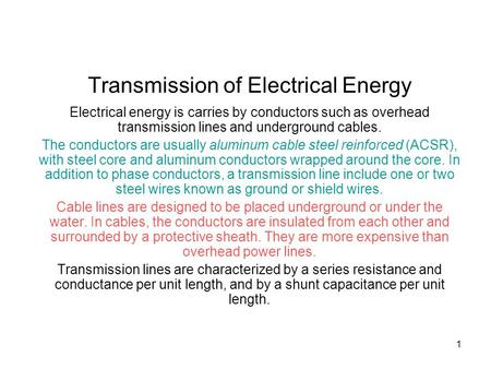1 Transmission of Electrical Energy Electrical energy is carries by conductors such as overhead transmission lines and underground cables. The conductors.