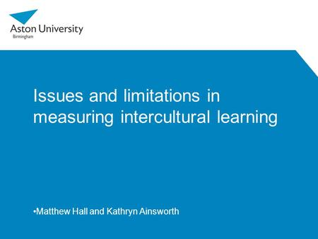 Issues and limitations in measuring intercultural learning Matthew Hall and Kathryn Ainsworth.