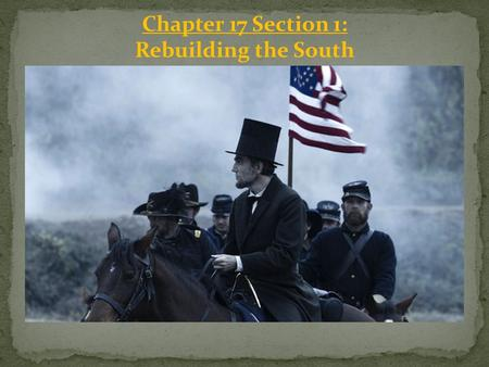 Chapter 17 Section 1: Rebuilding the South. Reconstruction Begins: After the Civil War ended in 1865, the U.S. government faced the problem of dealing.