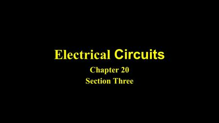 Electrical Circuits Chapter 20 Section Three. Science Journal Entry #42 Expound upon Ohm's Law and its relationship to current, resistance, and voltage.