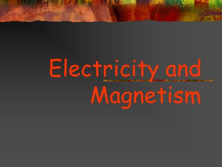 Electricity and Magnetism. Atom Review Electrons have a negative charge (-) Protons have a positive charge (+)