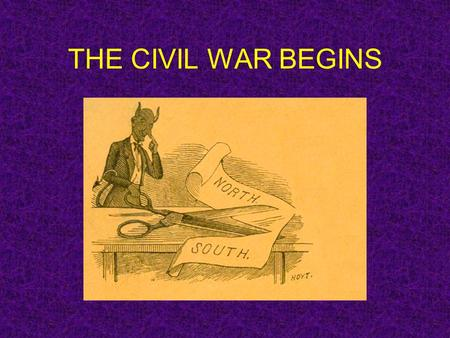 THE CIVIL WAR BEGINS Shots Fired at Fort Sumter Though President Lincoln did not want war with the South, he did not recognize the Confederacy, and vowed.