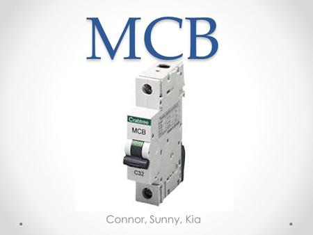 MCB Connor, Sunny, Kia. What does it do? A circuit breaker is an automatically operated electrical switch designed to protect an electrical circuit from.