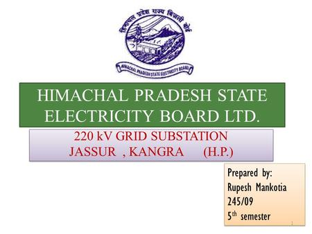 HIMACHAL PRADESH STATE ELECTRICITY BOARD LTD. 220 kV GRID SUBSTATION JASSUR, KANGRA (H.P.) 220 kV GRID SUBSTATION JASSUR, KANGRA (H.P.) Prepared by: Rupesh.