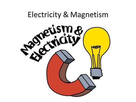 Electricity & Magnetism. Electricity Electric charges are from protons+ which are positive particles and electrons- which are negative particles. Static.