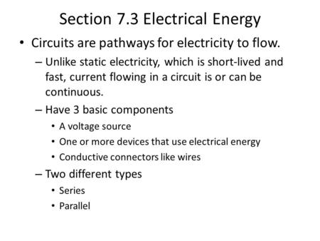 Section 7.3 Electrical Energy Circuits are pathways for electricity to flow. – Unlike static electricity, which is short-lived and fast, current flowing.