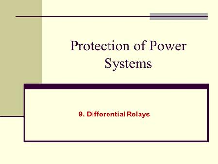 Protection of Power Systems 9. Differential Relays.