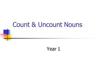 Count & Uncount Nouns Year 1. Most uncountable nouns are singular in number. Therefore, we use the singular form of the verb with them. Don't hurry –