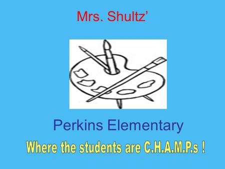 Perkins Elementary Mrs. Shultz'. =conversation How are we going to communicate? =help How will you get your questions answered? =activity What is the.