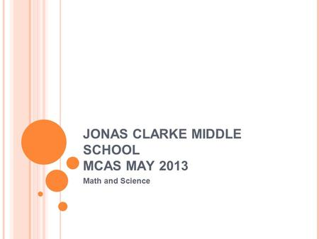JONAS CLARKE MIDDLE SCHOOL MCAS MAY 2013 Math and Science.