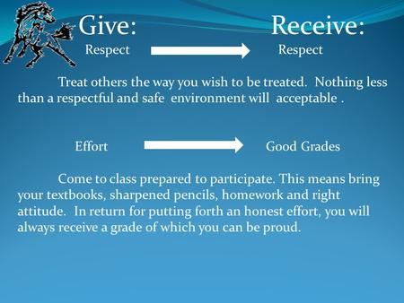 Give: Receive: Respect Respect Treat others the way you wish to be treated. Nothing less than a respectful and safe environment will acceptable. Effort.