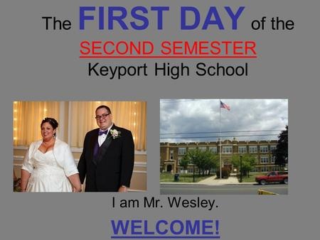 The FIRST DAY of the SECOND SEMESTER Keyport High School I am Mr. Wesley. WELCOME!