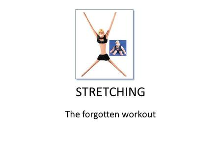 STRETCHING The forgotten workout. Benefits of Regular Stretching Maintain optimal joint range of motion Prevent injury Optimize sports performance.