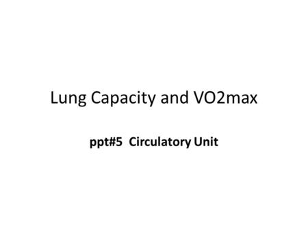 Lung Capacity and VO2max ppt#5 Circulatory Unit. 22-2 Measurements of Ventilation spirometer – a device that recaptures expired breath and records such.