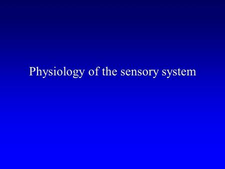 Physiology of the sensory system