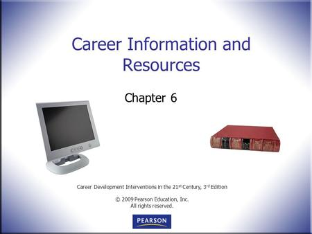 Career Development Interventions in the 21 st Century, 3 rd Edition © 2009 Pearson Education, Inc. All rights reserved. Career Information and Resources.
