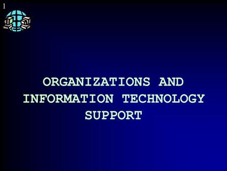 1 ORGANIZATIONS AND INFORMATION TECHNOLOGY SUPPORT.