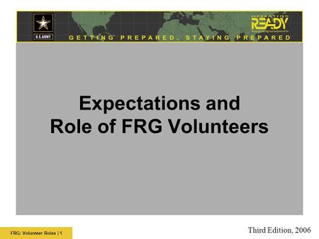 FRG: Volunteer Roles | 1 Expectations and Role of FRG Volunteers Third Edition, 2006.