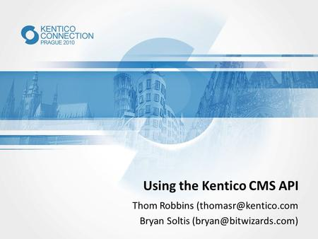Using the Kentico CMS API Thom Robbins Bryan Soltis
