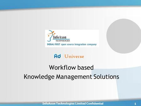 Workflow based Knowledge Management Solutions 1 InfoAxon Technologies Limited Confidential.