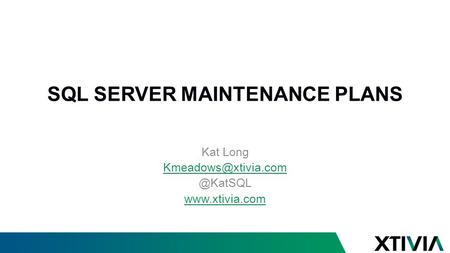 SQL SERVER MAINTENANCE PLANS Kat