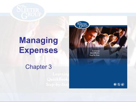 Managing Expenses Chapter 3. PAGE REF #CHAPTER 3: Managing Expenses SLIDE # 2 Objectives Set up vendors in the Vendor list Understand how to use classes.
