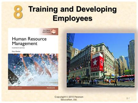 4-8 Copyright © 2015 Pearson Education, Ltd. Training and Developing Employees 8-1.