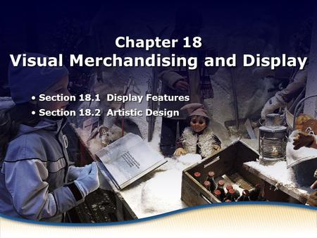 Display Features Chapter 18 Visual Merchandising and Display Section 18.1 Display Features Section 18.2 Artistic Design Section 18.1 Display Features Section.