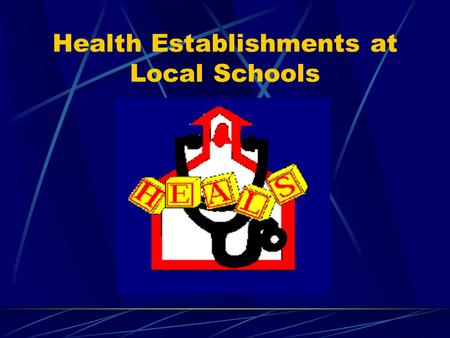 Health Establishments at Local Schools. What is HEALS? HEALS provides school- based primary medical, dental and social services to children. We provide.