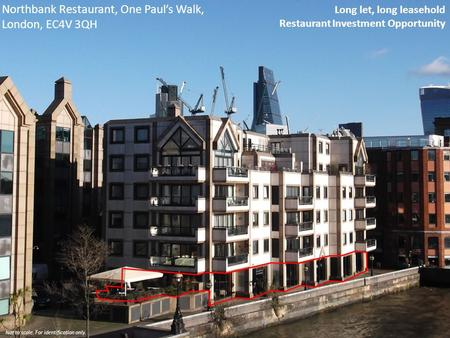 Northbank Restaurant, One Paul's Walk, London, EC4V 3QH Long let, long leasehold Restaurant Investment Opportunity Not to scale. For identification only.