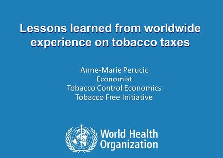 Regional Seminar: Tobacco prices and taxes, and Illicit trade of tobacco products | 10-12 July 2012, Panama City 1 |1 | Lessons learned from worldwide.